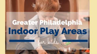 Massive list of 100s of indoor play facilities for kids~greater Philadelphia area, NJ, DE!