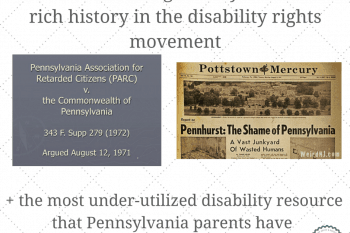 Pennsylvania has a rich and colorful history in the Disability Rights Movement. Plus--the most under utilized resource for special needs parents in the state.