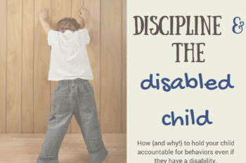 Discipline and the Disabled Child~8 tips for holding a disabled child accountable for their behavior.