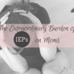 The Extraordinary Burden of IEPs on Moms.