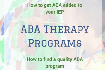 ABA Therapy Programs~How to find one and get it in your IEP.