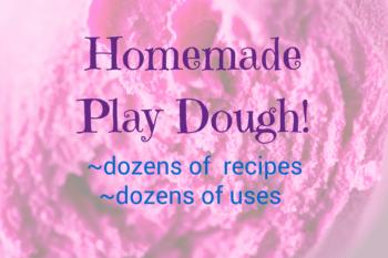 Homemade Play Dough~dozens of recipes, dozens of uses!