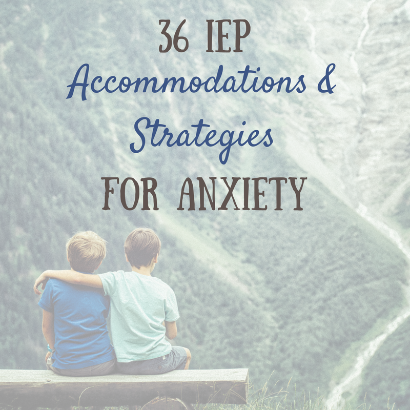 Anxiety: 36 IEP and 504 accommodations and strategies | A ...