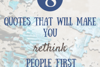 "8 quotes that will make you rethink ""people first"" language."