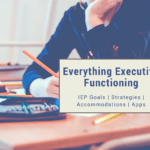 executive functioning iep goals apps accommodations person sitting a desk writting on a paper with a pencil