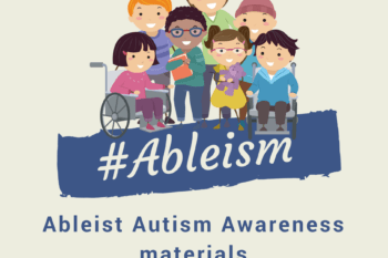Well-intended Autism Awareness Materials that are actually ableist.