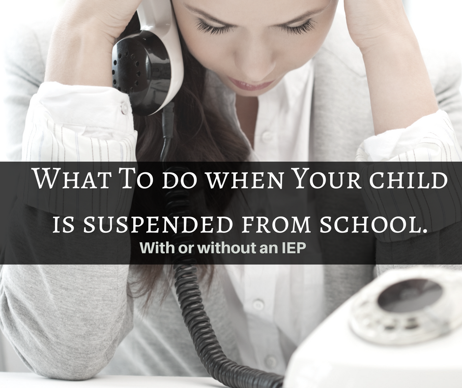 What to do when your child is suspended from school {with or without an IEP/504}.