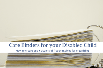 How to Create a Care Binder for your disabled child + free printables!