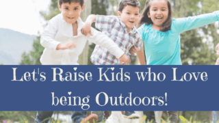 7 Ways to Raise Kids who love the Outdoors, Environment and Conservation.