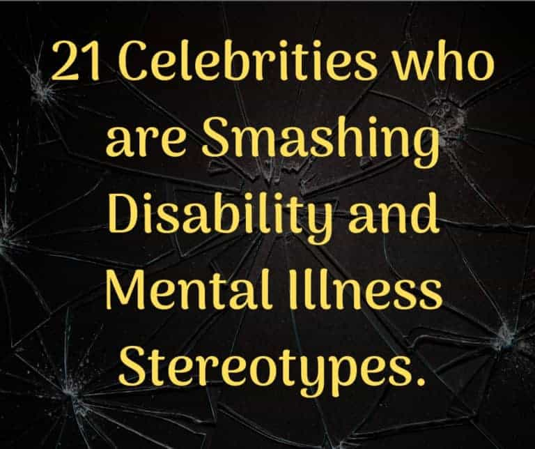 21 Celebrities who are Smashing Disability and Mental Illness Stereotypes.