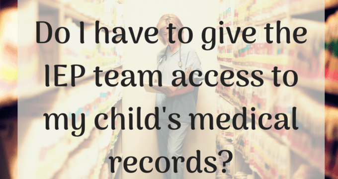 Do I have to share my child's medical records with the IEP team?
