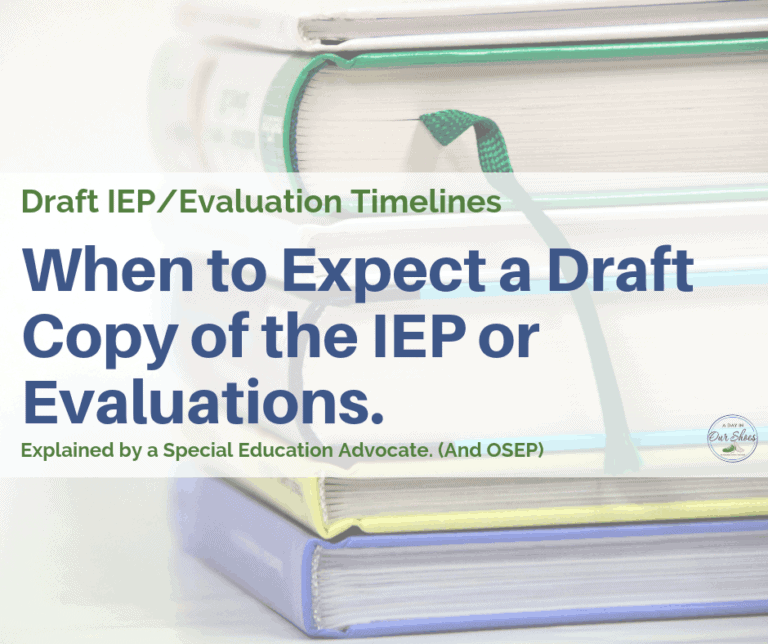 When should I receive a Draft Copy of the IEP or Evaluations?