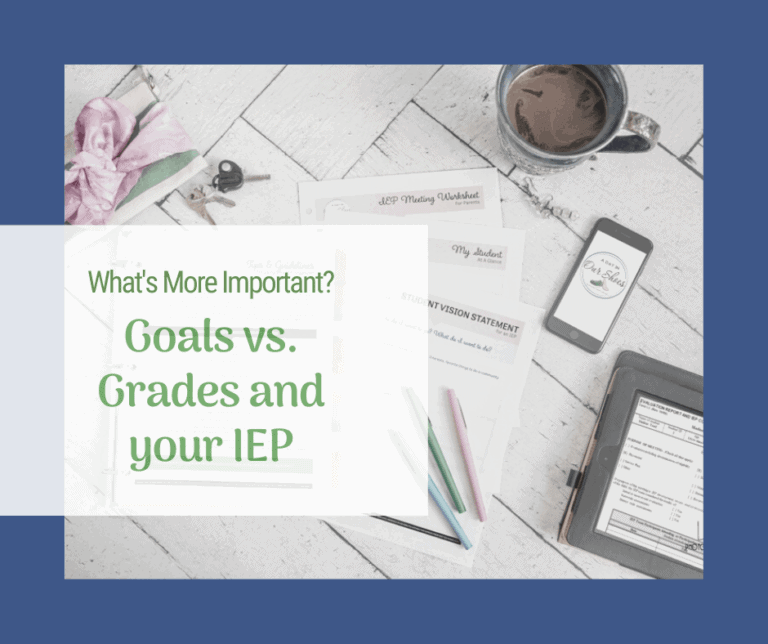 Goals, grades, and your IEP. What's most important?