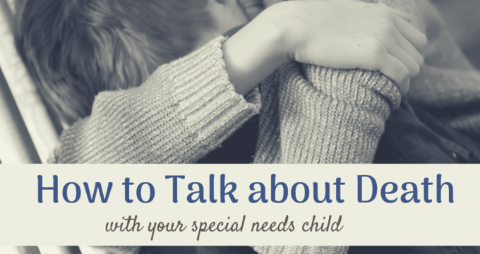 How to Talk to {Special Needs} Children about Death.