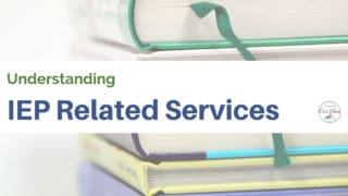 Understanding Related Services on the IEP, for parents.