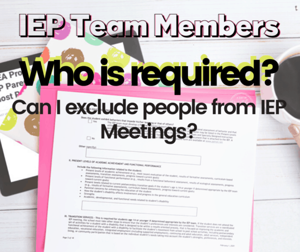 Who is Required to attend an IEP meeting? Can I exclude people?