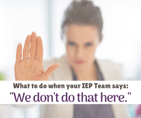 """When your IEP Team says, """"We don't do that here."""" 