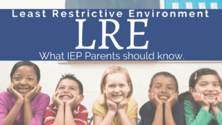 {LRE~Least Restrictive Environment} What IEP Parents Need to Know.