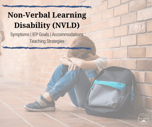 NVLD | Non-Verbal Learning Disorder | Symptoms | IEP Goals Accommodations