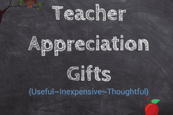 10+ Teacher Appreciation Gift Ideas~Inexpensive, thoughtful, useful.