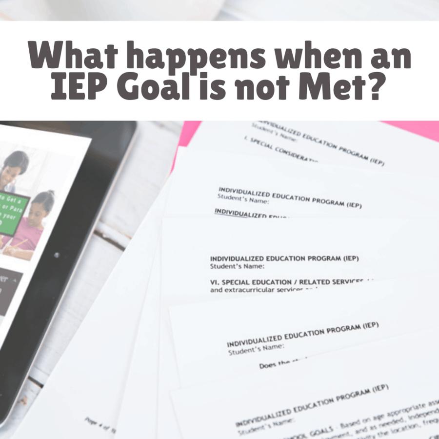 What happens when an IEP Goal is not Met