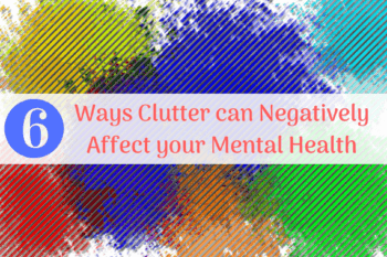 6 Ways Clutter can Negatively Affect your Mental Health