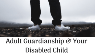 Legal Guardianship and your Adult Child with Disabilities {What Parents Should Know}