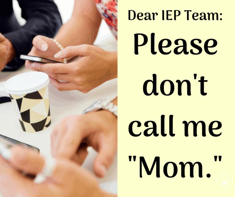 Dear IEP Team: Don't Call Me Mom.