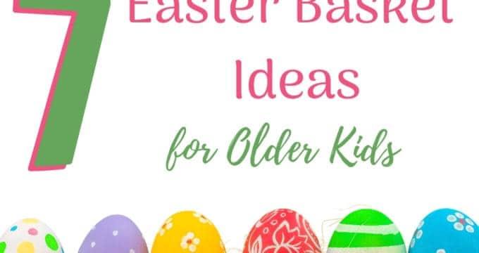 7 Easter Basket Ideas for Older Kids