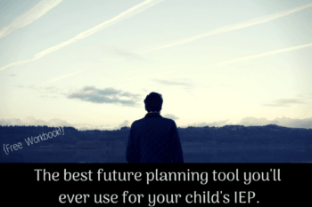 The best future planning tool you'll ever use for your child's IEP. {Free Workbook!}