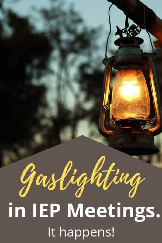 Are You Being Gaslighted at School or IEP Meetings? {Spoiler Alert: Probably!}