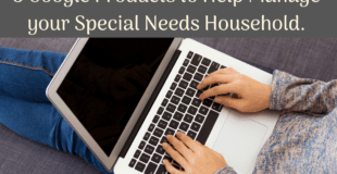 5 {free} Google products that help manage the Special Needs Household.