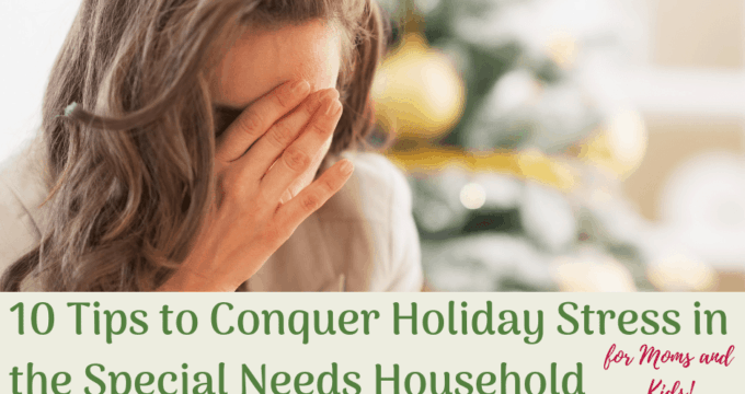 {10 Tips} How to Conquer Holiday Stress in the Special Needs Household.