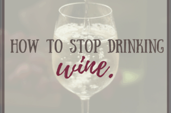 how to stop drinking wine
