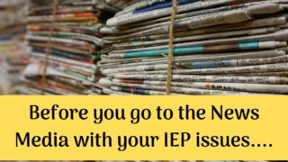 Parents, Before you go to the News Media with your IEP issues....
