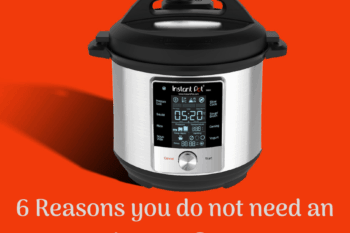 """Should you buy an Instant Pot? 6 Reasons to say """"Nah."""""""