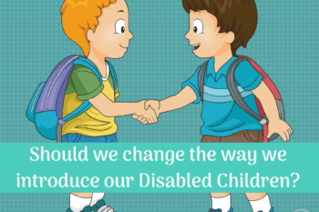 Do we need to change the way we introduce our disabled children?