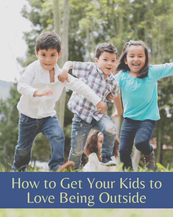How to Get Kids Outside | 7 Ways to Raise Kids to Love the Outdoors