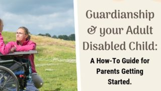 How to Get Legal Guardianship for an Adult with Disabilities.