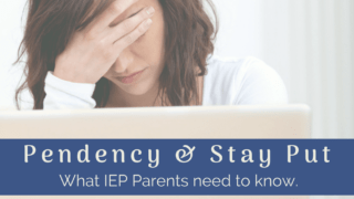 What IEP parents need to know about Pendency/Stay Put.