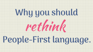 {People First Language} 8 Reasons why we should all rethink our stance.