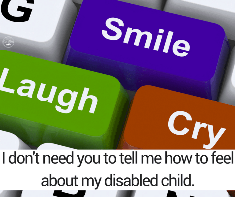 I don't need you to tell me how to feel {about raising a child with disabilities}.