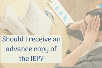 Should I receive a copy of the IEP before the meeting?