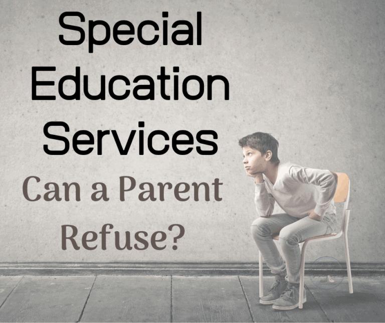 Can a Parent Refuse Special Education Services? What happens next?