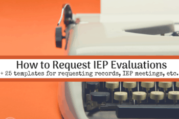 How to Request IEP Evaluations + 25 other letter templates (asking for IEP meeting, records, etc.)