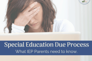 special education due process IEP parents need to know woman with hand on head looking frustrated