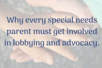 Why every Disability Parent must get involved in lobbying and advocacy.