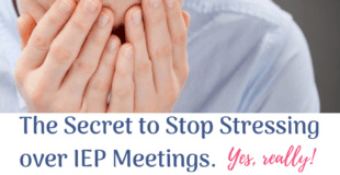 {IEP Meetings} The Secret that will have you Stop Stressing over them. Yes, really.