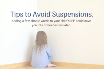 You might want to add this to your child's IEP. It could prevent suspensions.