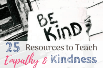 25+ Resources: How to Teach Empathy and Kindness.